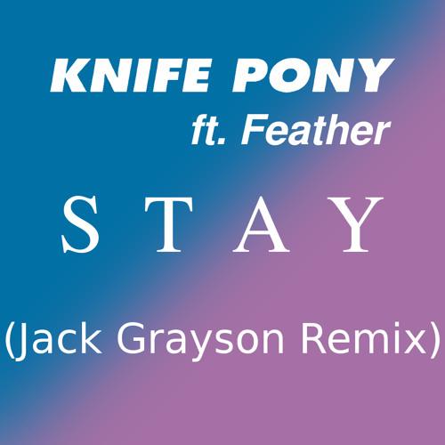 Knife Pony ft. Feather - Stay (Jack Grayson Remix)