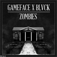 GAMEFACE X BLVCK - ZOMBIES