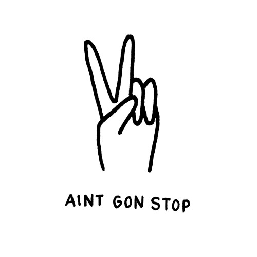 Ain't Gon' Stop