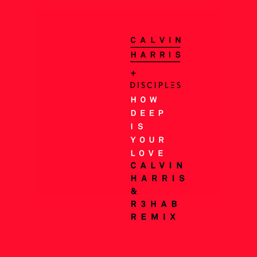 Calvin Harris & Disciples - How Deep Is Your Love (Calvin Harris & R3hab Remix)