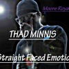 Thad Minnis- Straight Faced Emotions