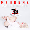 Madonna - Wash All Over Me (Taj's Perfect Storm Remix)