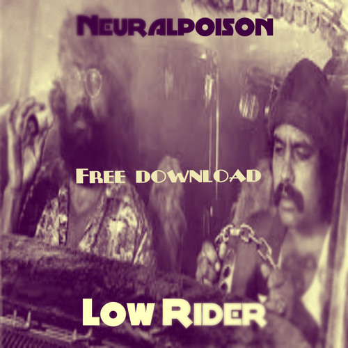 I Am A Rider Song Download: Neuralpoison-Low Rider(MinimalRemix)[FREE DOWNLOAD] By