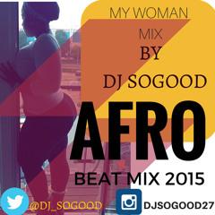 MY WOMAN  AFROBEAT MIX BY DJSOGOOD