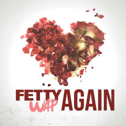 Fetty Wap – Again