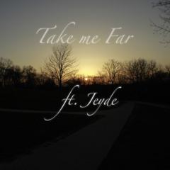 Take Me Far ft. Jeyde