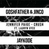 Crush (Goshfather & Jinco X JayKode Edition) (Feat. Lauryn Vyce)