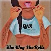 The Way She Rolls By TrelLove Ft Chris Noel (RNS)
