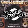 Afrojack & Martin Garrix - Turn Up The Speakers (Edgar Aguirre Private Remix 2k15)v2