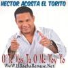 Hector Acosta El Torito  - O Te Vas Tu O Me Voy Yo (2015)