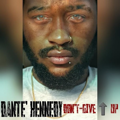 Don't Give Up - by Dante Kennedy(Mastered Medium High)