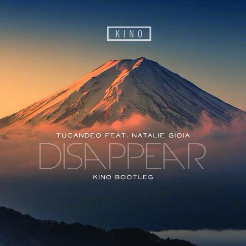 Tucandeo ft. Natalie Gioia - Disappear (KINO Bootleg)