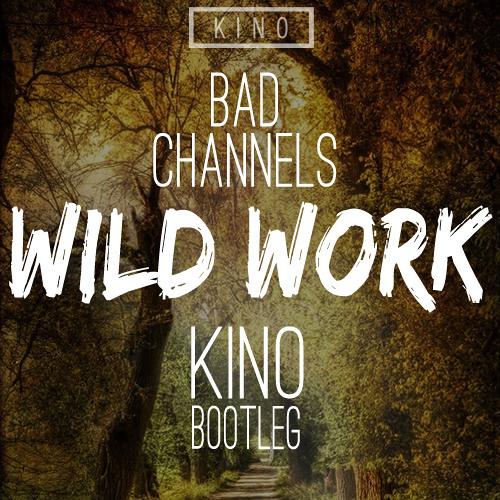 Bad Channels - Wild Work (KINO Bootleg)