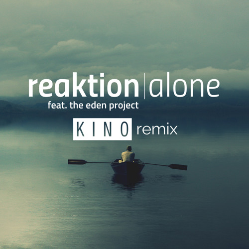 Reaktion feat. The Eden Project - Alone (KINO Remix)