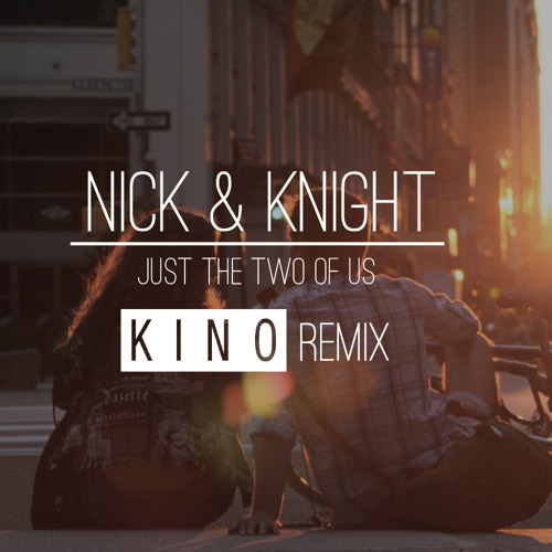 Nick & Knight - Just The Two Of Us (KINO Remix)