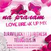 Na Pranam-Love Break Up Mix-Dj Ravi Lucky & Dj Rithesh