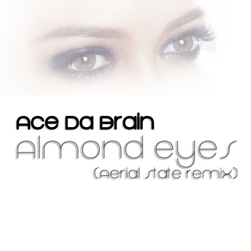 Ace Da Brain- Almond eyes (Aerial State Remix)