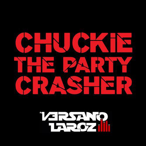 Chuckie - Party Crasher (Versano Laroz Bootleg)