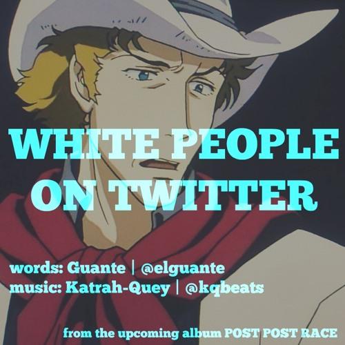 White People On Twitter (prod. Katrah-Quey)