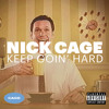 Nick Cage - Keep Goin' Hard