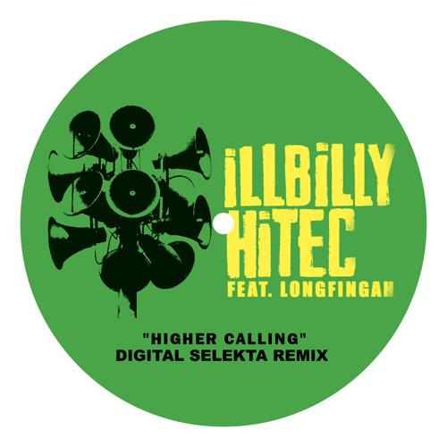 iLLBiLLY HiTec feat. Longfingah - Higher Calling (Digital Selekta Remix)