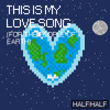 This Is My Love Song (for the People of Earth)