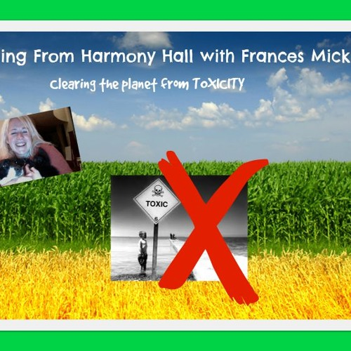 Healing from Harmony Hall with Frances Micklem - Clearing Toxicity