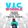 V I C Wobble Deville Twerk Remix Dj Stream S Remix Of A Remix Buy Free Dl Mp3