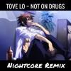 Tove Lo - Not On Drugs [Nightcore Remix]