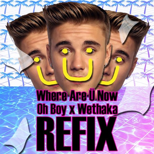 Where Are Ü Now (Oh Boy X Wethaka Refix)