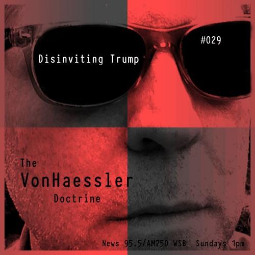 The VonHaessler Doctrine #029 - Disinviting Trump