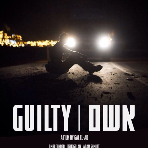 GUILTY / A Film By Gal El-Ad