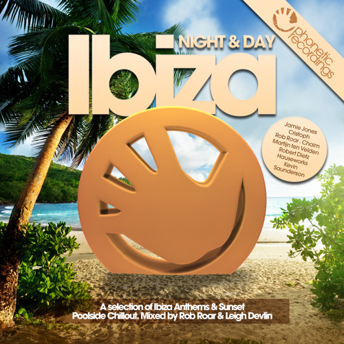 Rob Roar presents: Ibiza Night & Day