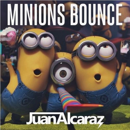 Juan Alcaraz - Minions Bounce (johnnySR EDIT)