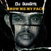 DJ Sunsite - Show Me My Face (Extended Edit)(Tiesto vs. The Weeknd vs. Ed Sheeran +1)