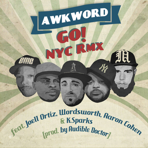 Go! NYC RMX ft. Joell Ortiz, Wordsworth, Aaron Cohen & K. Sparks [prod. by The Audible Doctor]