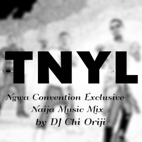 Exclusive Ngwa Convention Naija Music Mix (2015)DJ Chi Oriji - TNYL