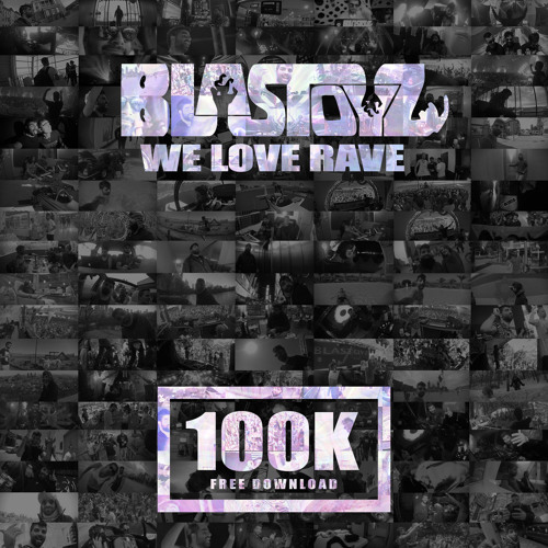 Blastoyz - We Love Rave (Free Download 100K) [OUT NOW] #4 Beatport Top 100