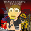 ♪ FIVE NIGHTS AT FREDDY'S 4 THE MUSICAL