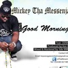 download, listen and enjoy this song : good morning by mickey tha messenja.