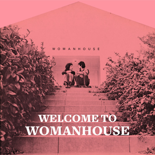 Welcome to Womanhouse