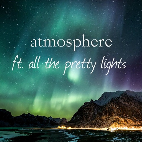 Atmosphere ft. All The Pretty Lights