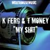 K FeRG & T Money My Shit