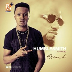 Humblesmith ft. Phyno – Osinachi (NEW OFFICIAL 2015)