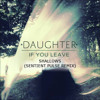 Shallows - Daughter (Sentient Pulse Remix)*Free Download*
