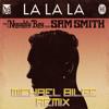 Naughty Boy - La La La (feat. Sam Smith) (Michael Bilge Bootleg) *CLICK BUY FOR FREE DOWNLOAD*