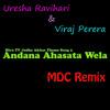 Uresha Ravihari & Viraj Perera - Andana Ahasata Wela (Hiru TV Jodha Akbar Theme Song 2) (MDC Remix)
