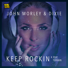 John Morley & Dixie - Keep Rockin' (Feat Terrain) [Bomb Squad Records] OUT NOW