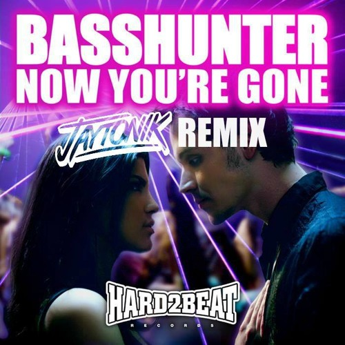 Basshunter - Now Youre Gone (Jaytonik Bootleg)