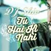 Tu he ke nahi- DJ Shiv